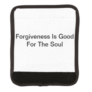 Forgiveness Is Good For The Soul Luggage Handle Wrap