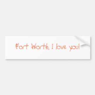 Fort Worth, I love you! Bumper Sticker