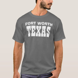 FORT WORTH, TEXAS T-Shirt