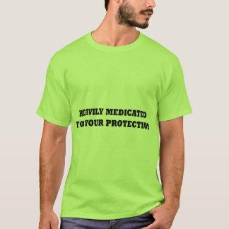 Fortement traité avec des médicaments pour votre t-shirt