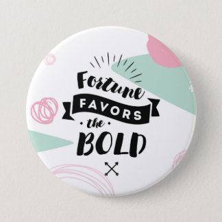 Fortune Favors the Bold Button | Quotes