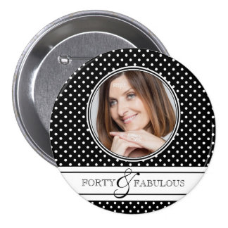 Forty and Fabulous Photo and Polka Dots 3 Inch Round Button
