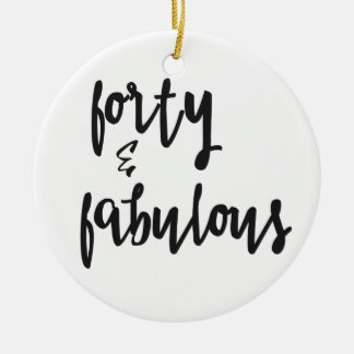 Forty & Fabulous - Fun 40th Birthday Ceramic Ornament