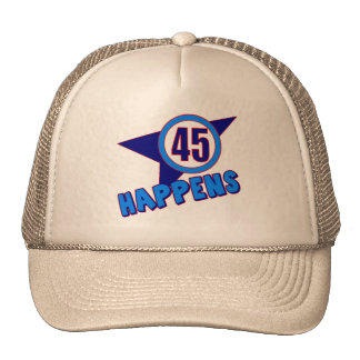 Forty-Five Happens 45th Birthday Gifts Trucker Hat