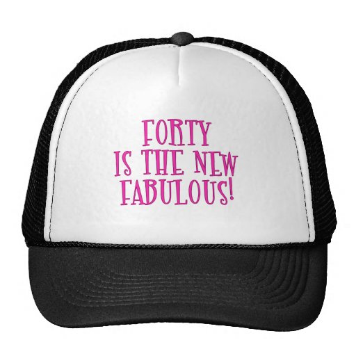 Forty is the New Fabulous Products Trucker Hats