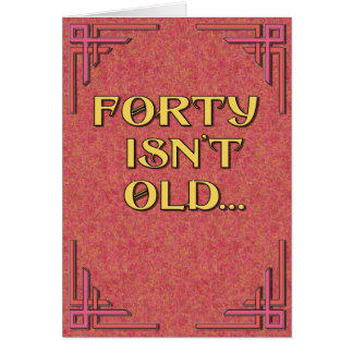 Forty Isn't Old Card