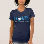 FORTY the cougar years 40th Birthday Tee