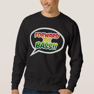 """Forward the BASS!!"" Sweatshirt"