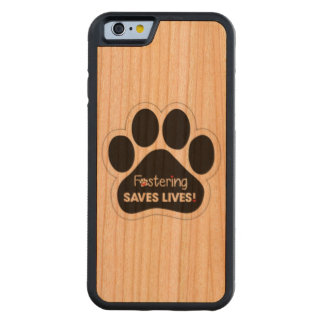 Fostering Saves Lives Carved Cherry iPhone 6 Bumper Case