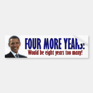 Four More Years! - Anti Obama Bumper Sticker