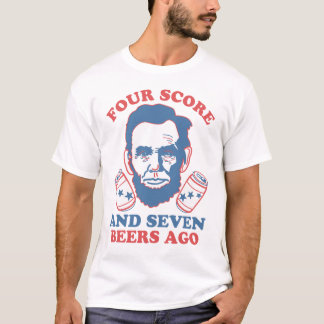 Four Score and Seven Beers Ago T-Shirt