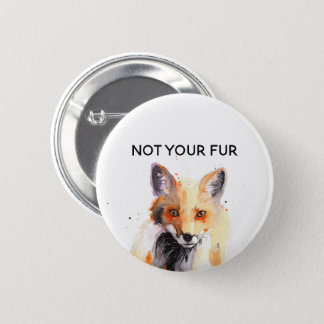 fox watercolor not your fur pinback button