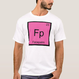 Fp - Facepalm Chemistry Element Symbol Meme Tee