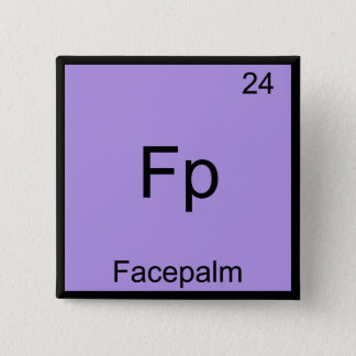 Fp - Facepalm Funny Element Meme Chemistry Tee 2 Inch Square Button