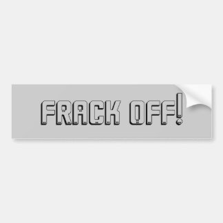 Frack Off! Bumper Sticker