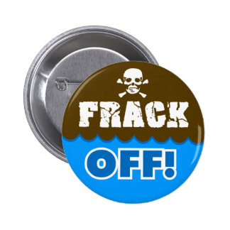 FRACK OFF! - fracking/pollution/activist/protest 2 Inch Round Button