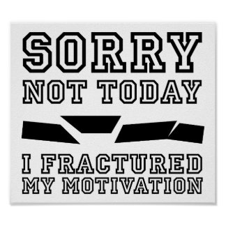 Fractured My Motivation Funny Poster