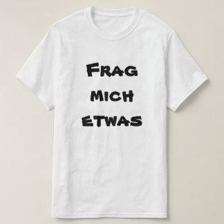 Frag mich etwas, ask me something in German T-Shirt