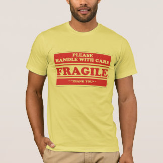 Fragile, Handle With Care. T-Shirt