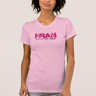 Fran is my homegirl T-Shirt