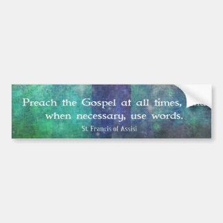 Francis of Assis - Preach the Gospel QUOTE Bumper Sticker