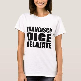 Franciso dice relajate T-Shirt