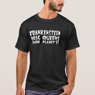 Frankenstein Drag Queens From Planet 13 Shirt