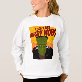Frankenstein says: I Don't Like Angry Mobs Sweatshirt