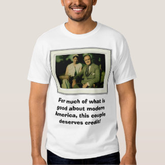 Franklin and Eleanor Roosevelt, For much of wha... Tshirt