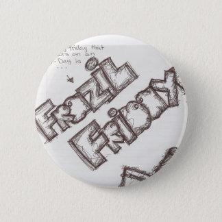 Frazil Friday! 2 Inch Round Button