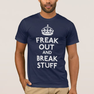 Freak Out And Break Stuff Shirt
