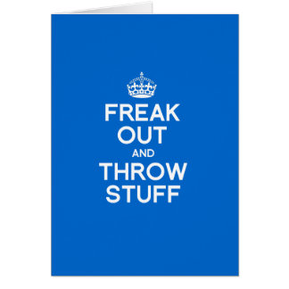 FREAK OUT AND THROW STUFF CARD