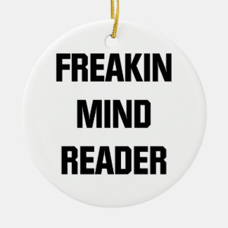 Freakin Mind Reader Ceramic Ornament
