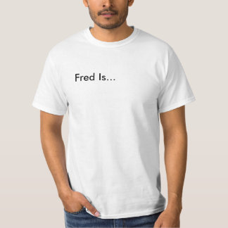 Fred Is... WORTHLESS T-Shirt