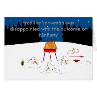 , Fred the snowman was disappoint... Card