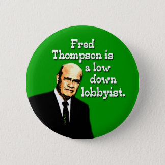 Fred Thompson is a Low Down Lobbyist 2 Inch Round Button
