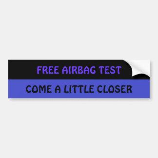 FREE AIRBAG TEST.. come a little closer Bumper Sticker