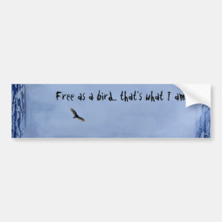 Free as a bird... that's what I am Bumper Sticker