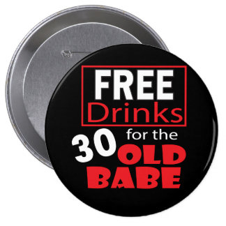 Free Drinks for the 30 Year Old Babe 4 Inch Round Button