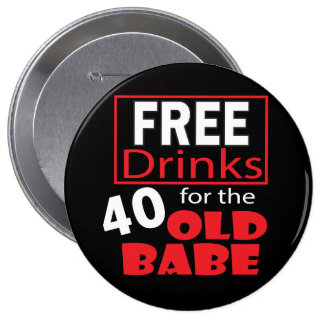 Free Drinks for the 40 Year Old Birthday Babe 4 Inch Round Button