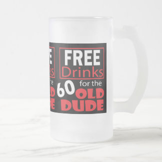 Free Drinks for the 60 Year Old Birthday Dude 16 Oz Frosted Glass Beer Mug