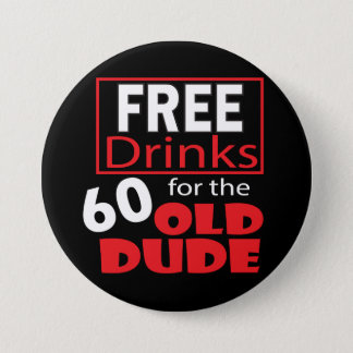 Free Drinks for the 60 Year Old Dude | 60th 3 Inch Round Button