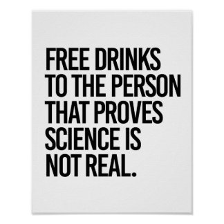 Free drinks to the person that proves science is n poster