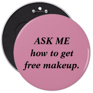 Free Makeup Button/ Mary Kay Consultant 6 Inch Round Button