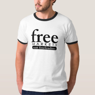 Free Markets - Not Freeloaders T-Shirt
