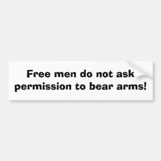 Free men do not ask permission to bear arms! bumper sticker