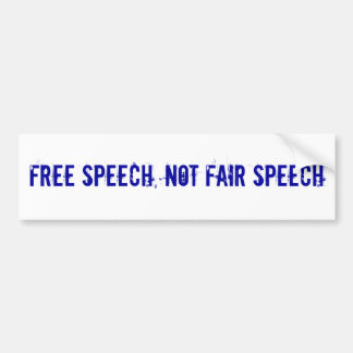 FREE SPEECH, NOT FAIR SPEECH BUMPER STICKER
