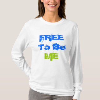 FREE To Be  ME T-Shirt