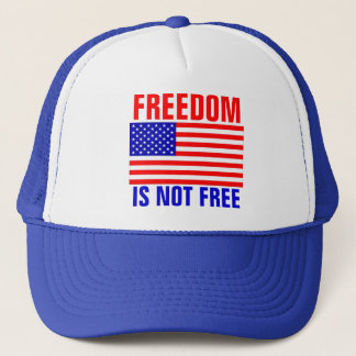 Freedom Is Not Free Trucker Hat