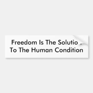 Freedom Is The SolutionTo The Human Condition Car Bumper Sticker